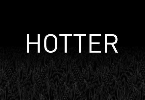 HOTTER!